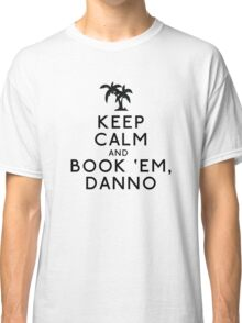 Keep Calm and Book 'Em, Danno Classic T-Shirt