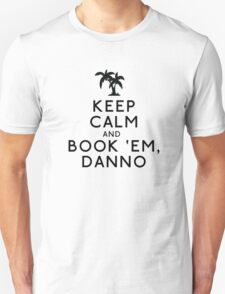 Keep Calm and Book 'Em, Danno Unisex T-Shirt