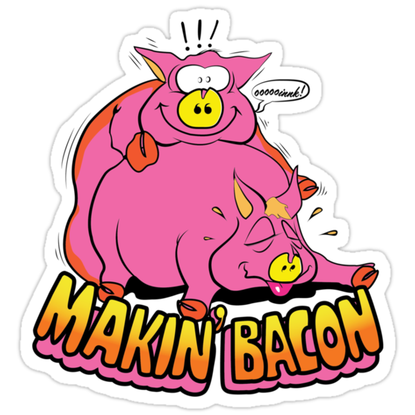 Quot Makin Bacon Quot Stickers By Ironsightdesign Redbubble