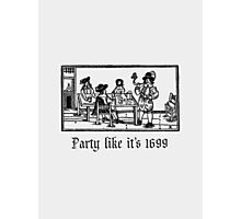 Party like it's 1699  Photographic Print