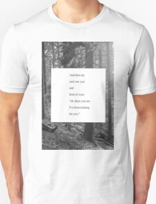 I've been looking for u Unisex T-Shirt