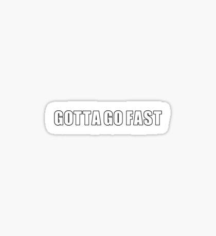 Gotta go fast Sticker