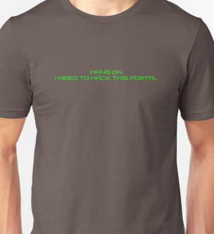 Hang on I Need to Hack this Portal Unisex T-Shirt