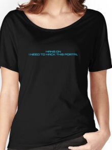 Hang on I Need to Hack this Portal Blue Women's Relaxed Fit T-Shirt