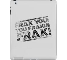 Frak you! You frakin' frak! B&W NEW 2014 PRODUCTS! iPad Case/Skin