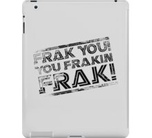 Frak you! You frakin' frak! B&W NEW 2014 PRODUCTS! iPad Case/Skin
