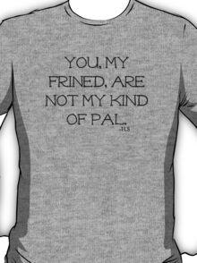 Not My Kinda Pal T-Shirt