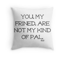 Not My Kinda Pal Throw Pillow
