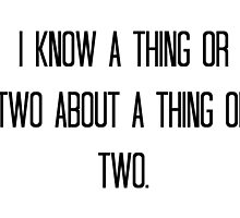 I Know A Thing Or Two About A Thing Or Two by ollysdirection
