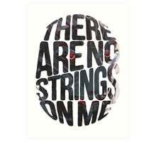 There are no strings on me... Art Print