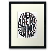 There are no strings on me... Framed Print