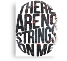 There are no strings on me... Canvas Print