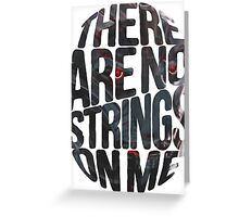 There are no strings on me... Greeting Card