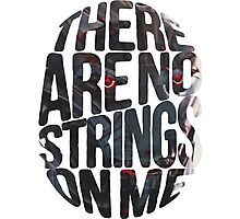 There are no strings on me... Photographic Print