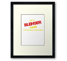 It's a BLENDER thing, you wouldn't understand !! Framed Print