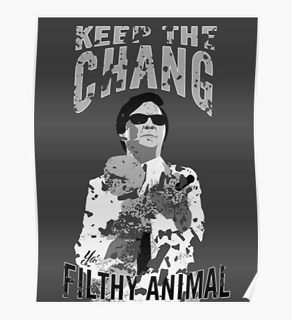 Keep The Chang You Filthy Animal (Black & White) Poster