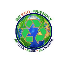 BE ECO-FRIENDLY: Recycle - Reuse - Rejuvenate (light) Photographic Print