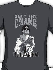 Keep The Chang You Filthy Animal (Black & White) T-Shirt