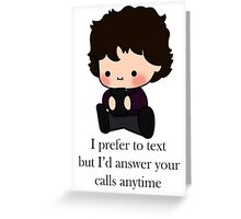 ''I prefer to text but I'd answer your calls anytime'' Greeting Card