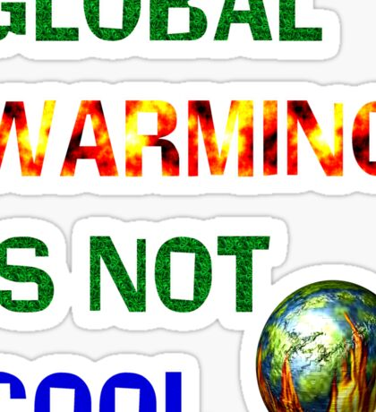 GLOBAL WARMING IS NOT COOL Sticker
