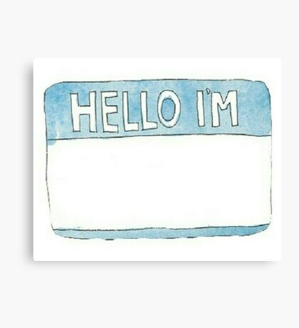 Hello My Name Is... Canvas Print