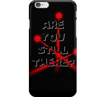 Are you still there? iPhone Case/Skin