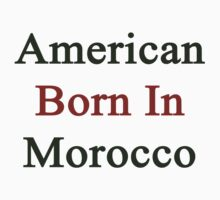American Born In Morocco  by supernova23