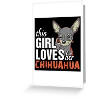 This Girl Loves Her Chihuahua Greeting Card