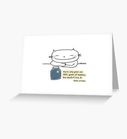 You're only given one little spark of madness...  / Cat doodle Greeting Card