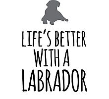 Funny 'Life's Better With a Labrador' T-Shirt, Hoodies and Gifts Photographic Print