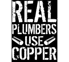 Hilarious 'Real Plumbers Use Copper' T-Shirt, Hoodies and Gifts Photographic Print