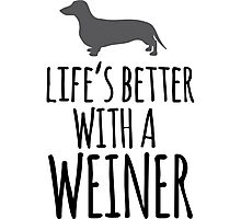 Hilarious 'Life's Better With a Weiner' Dachshund T-Shirt, Hoodies and Gifts Photographic Print