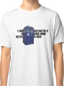 I Am Definitely A Mad Man With A Box  Classic T-Shirt