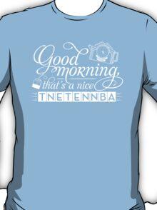 Tnetennba in the Morning T-Shirt