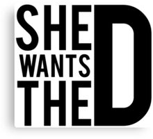 She Wants The D Canvas Print