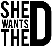 She Wants The D Photographic Print