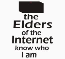 The Elders of the Internet know who I am by ZombieFiend