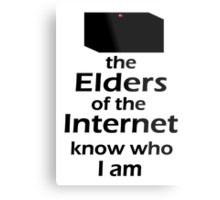 The Elders of the Internet know who I am Metal Print