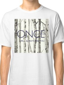 "Once Upon a Time (OUAT) - ""I Will Always Find You."" Classic T-Shirt"