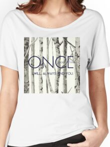 "Once Upon a Time (OUAT) - ""I Will Always Find You."" Women's Relaxed Fit T-Shirt"