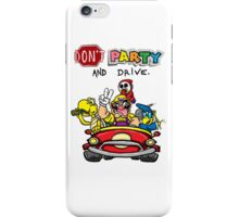 DON'T PARTY AND DRIVE iPhone Case/Skin