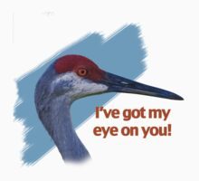 """Sandhill Crane """"I've Got My Eye on You"""" T-Shirt by Delores Knowles"""