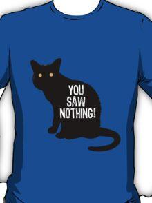 You Saw Nothing T-Shirt