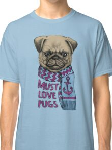 Must Love Pugs Classic T-Shirt
