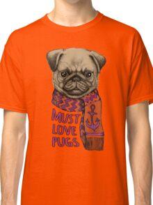 Must Love Pugs Classic T-Shirt