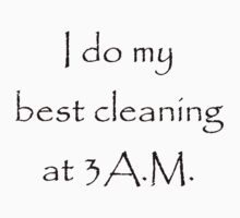 I do my best cleaning at 3am by Jay Ryser