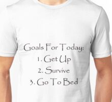 Goals for today Unisex T-Shirt