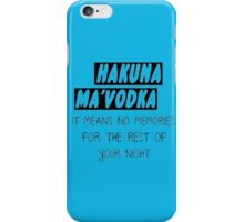HAKUNA MA'VODKA  iPhone Case/Skin