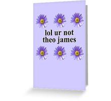 lol ur not Greeting Card
