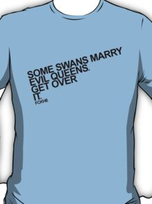 Some Swans marry Evil Queens. Get over it. T-Shirt